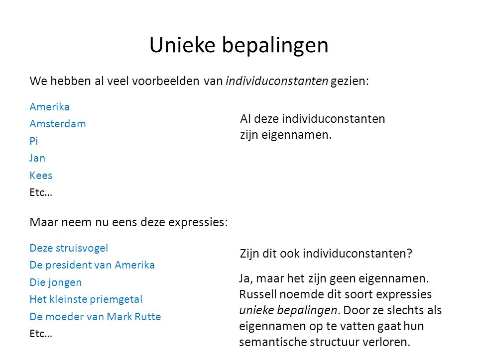 Unieke bepalingen We hebben al veel voorbeelden van individuconstanten gezien: Amerika Amsterdam Pi Jan Kees Etc… Maar neem nu eens deze expressies: D