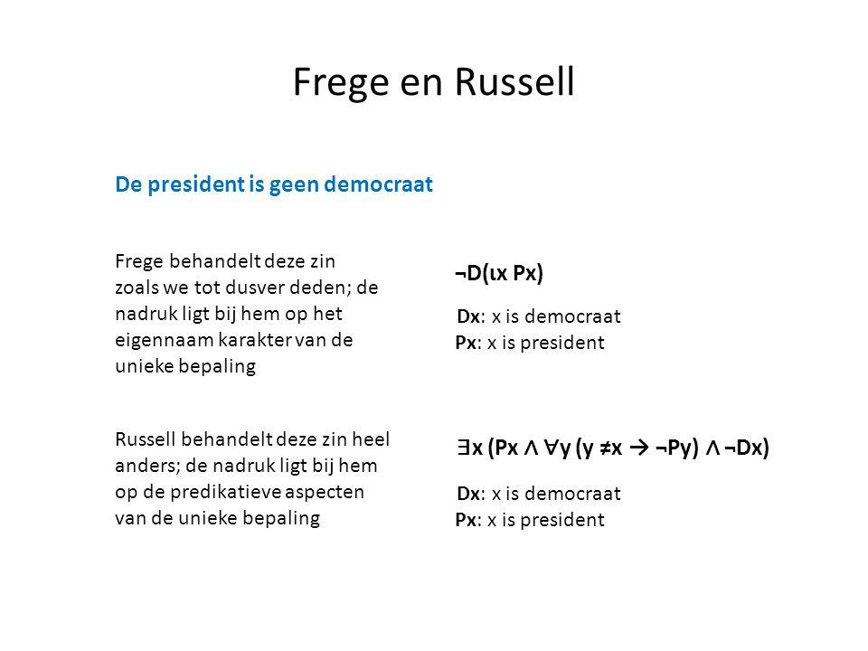 Frege en Russell De president is geen democraat ¬D(ιx Px) Dx: x is democraat Px: x is president Frege behandelt deze zin zoals we tot dusver deden; de