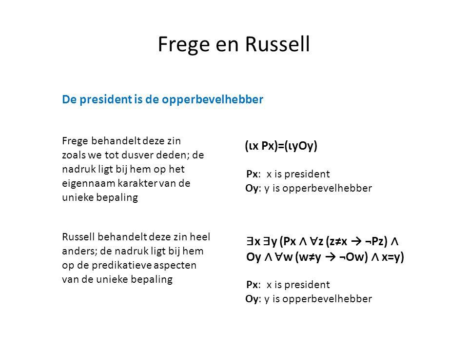 Frege en Russell De president is de opperbevelhebber Frege behandelt deze zin zoals we tot dusver deden; de nadruk ligt bij hem op het eigennaam karak