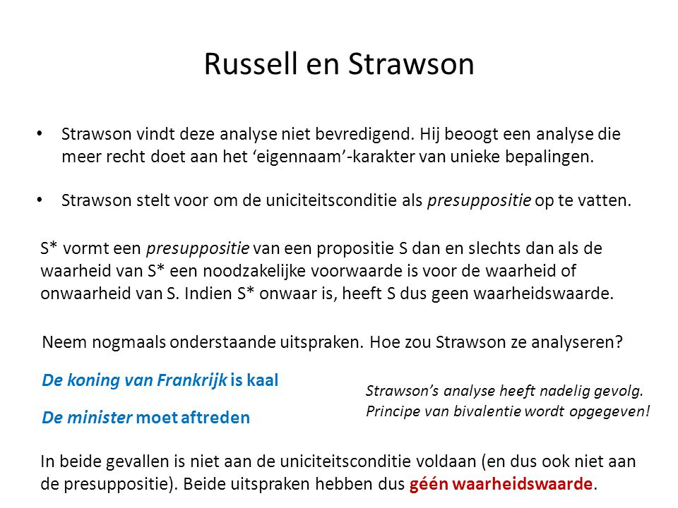 Russell en Strawson • Strawson vindt deze analyse niet bevredigend. Hij beoogt een analyse die meer recht doet aan het 'eigennaam'-karakter van unieke