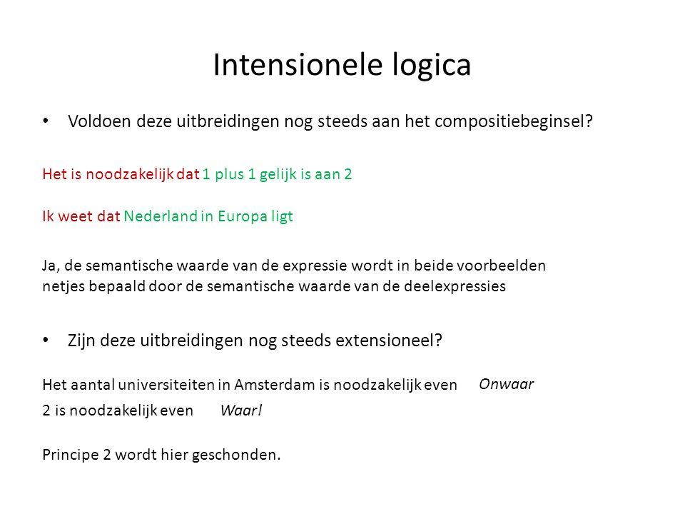 Intensionele logica • Voldoen deze uitbreidingen nog steeds aan het compositiebeginsel.