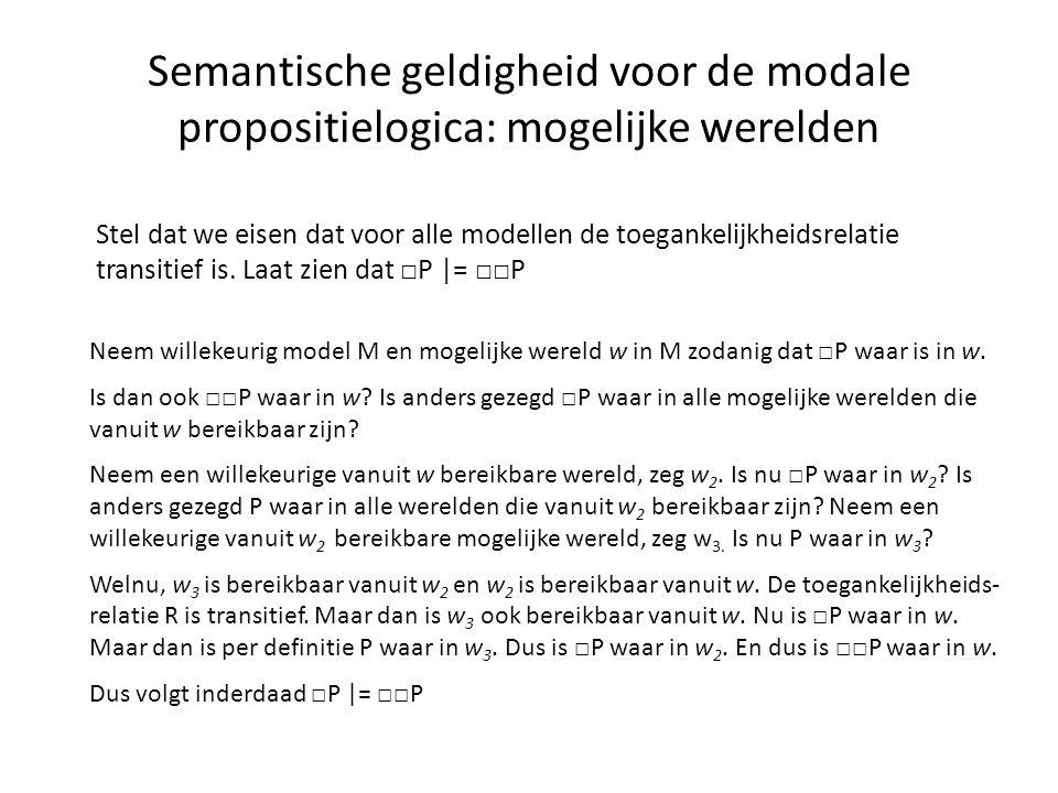 Semantische geldigheid voor de modale propositielogica: mogelijke werelden Stel dat we eisen dat voor alle modellen de toegankelijkheidsrelatie transitief is.