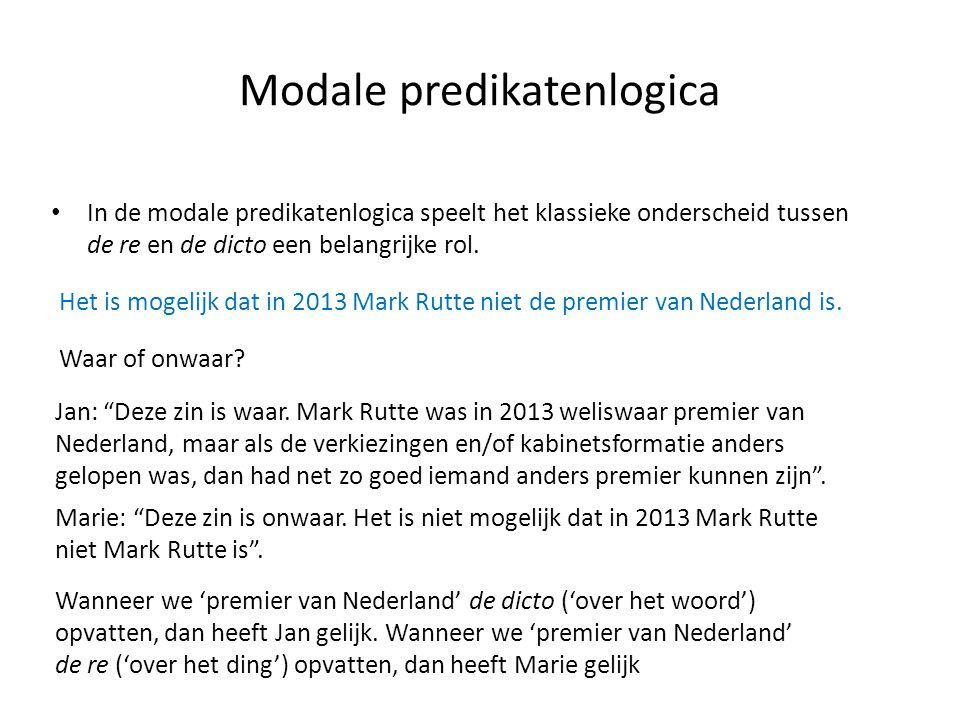 Modale predikatenlogica • In de modale predikatenlogica speelt het klassieke onderscheid tussen de re en de dicto een belangrijke rol.