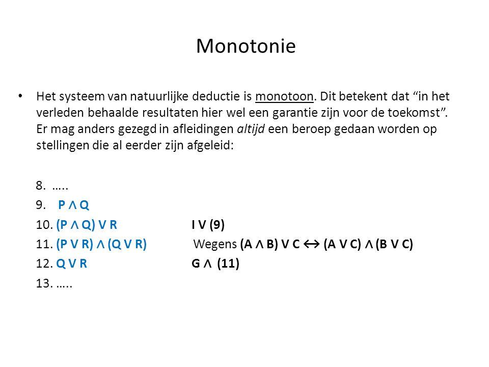 """Monotonie • Het systeem van natuurlijke deductie is monotoon. Dit betekent dat """"in het verleden behaalde resultaten hier wel een garantie zijn voor de"""