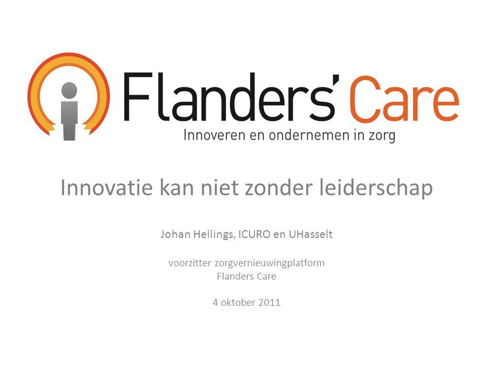 Innovatie kan niet zonder leiderschap Johan Hellings, ICURO en UHasselt voorzitter zorgvernieuwingplatform Flanders Care 4 oktober 2011
