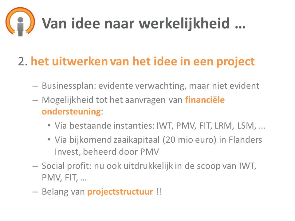 2. het uitwerken van het idee in een project – Businessplan: evidente verwachting, maar niet evident – Mogelijkheid tot het aanvragen van financiële o