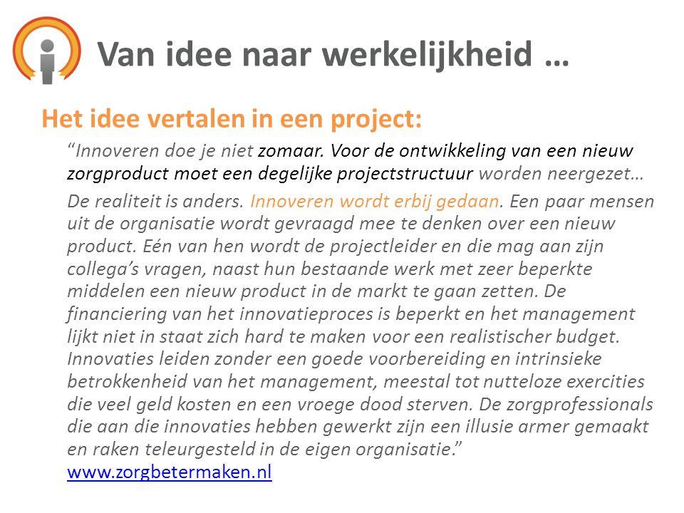 """Het idee vertalen in een project: """"Innoveren doe je niet zomaar. Voor de ontwikkeling van een nieuw zorgproduct moet een degelijke projectstructuur wo"""