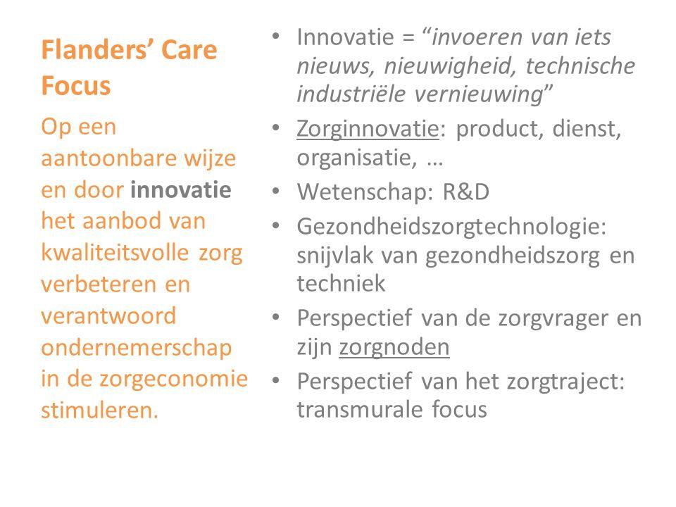 """Flanders' Care Focus • Innovatie = """"invoeren van iets nieuws, nieuwigheid, technische industriële vernieuwing"""" • Zorginnovatie: product, dienst, organ"""