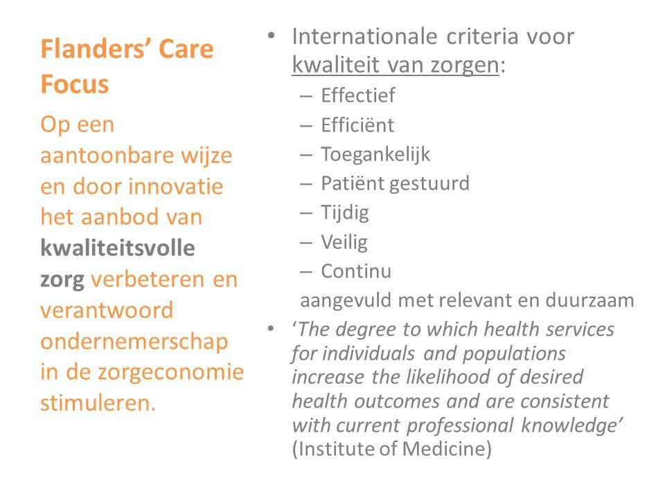 Flanders' Care Focus • Internationale criteria voor kwaliteit van zorgen: – Effectief – Efficiënt – Toegankelijk – Patiënt gestuurd – Tijdig – Veilig