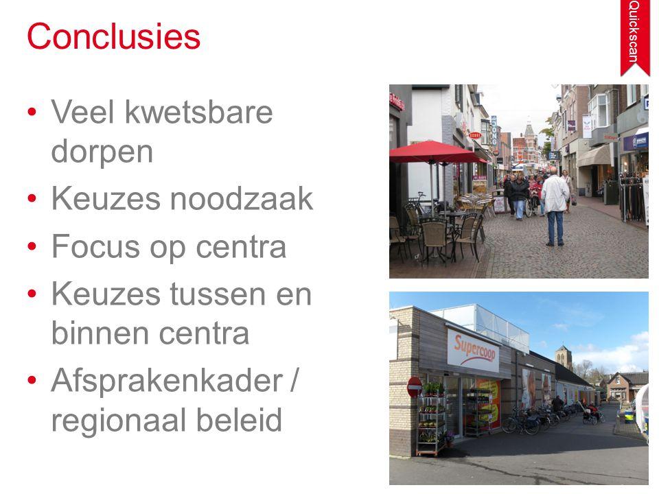 •Veel kwetsbare dorpen •Keuzes noodzaak •Focus op centra •Keuzes tussen en binnen centra •Afsprakenkader / regionaal beleid Conclusies Quickscan