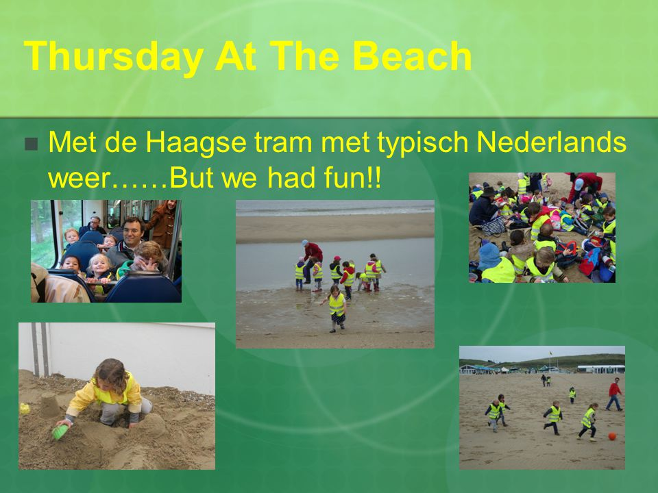 Thursday At The Beach  Met de Haagse tram met typisch Nederlands weer……But we had fun!!