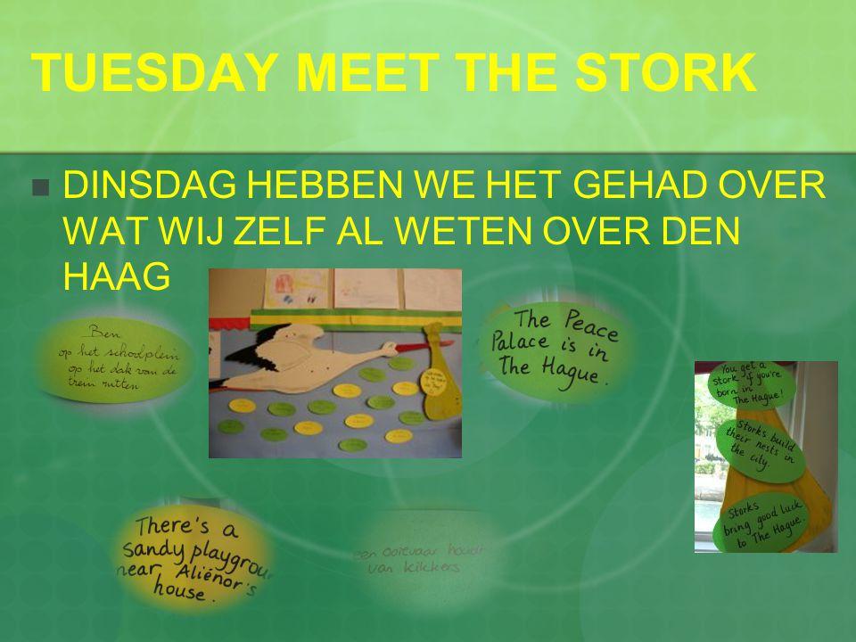 TUESDAY MEET THE STORK  DINSDAG HEBBEN WE HET GEHAD OVER WAT WIJ ZELF AL WETEN OVER DEN HAAG