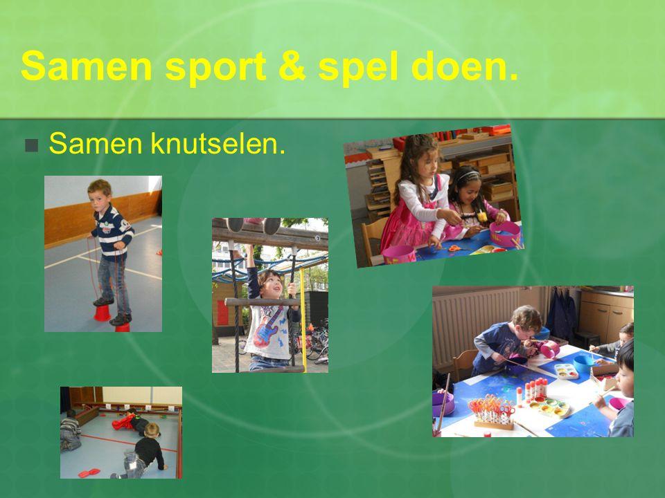 Samen sport & spel doen.  Samen knutselen.