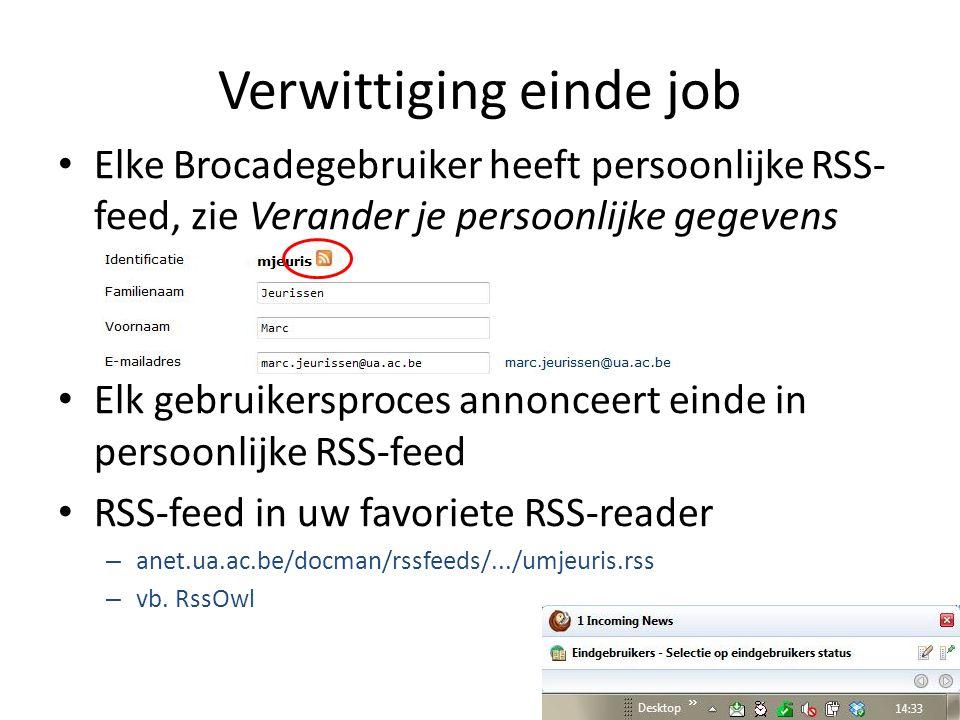 Verwittiging einde job • Elke Brocadegebruiker heeft persoonlijke RSS- feed, zie Verander je persoonlijke gegevens • Elk gebruikersproces annonceert e