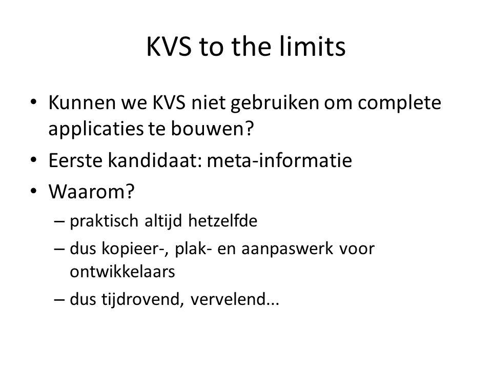 KVS to the limits • Kunnen we KVS niet gebruiken om complete applicaties te bouwen? • Eerste kandidaat: meta-informatie • Waarom? – praktisch altijd h