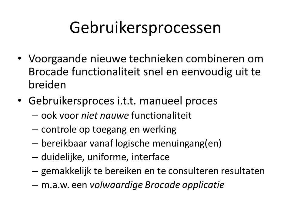 Gebruikersprocessen • Voorgaande nieuwe technieken combineren om Brocade functionaliteit snel en eenvoudig uit te breiden • Gebruikersproces i.t.t. ma