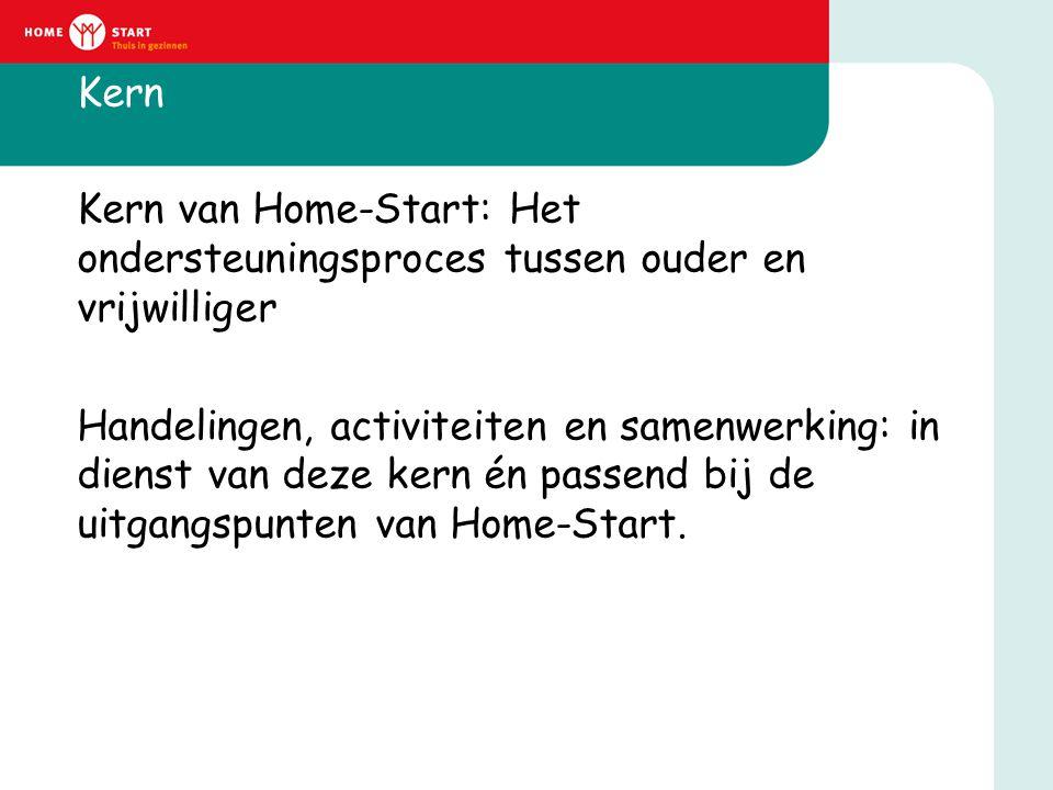 Kern Kern van Home-Start: Het ondersteuningsproces tussen ouder en vrijwilliger Handelingen, activiteiten en samenwerking: in dienst van deze kern én