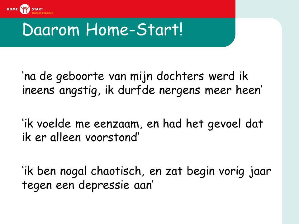 Daarom Home-Start! 'na de geboorte van mijn dochters werd ik ineens angstig, ik durfde nergens meer heen' 'ik voelde me eenzaam, en had het gevoel dat
