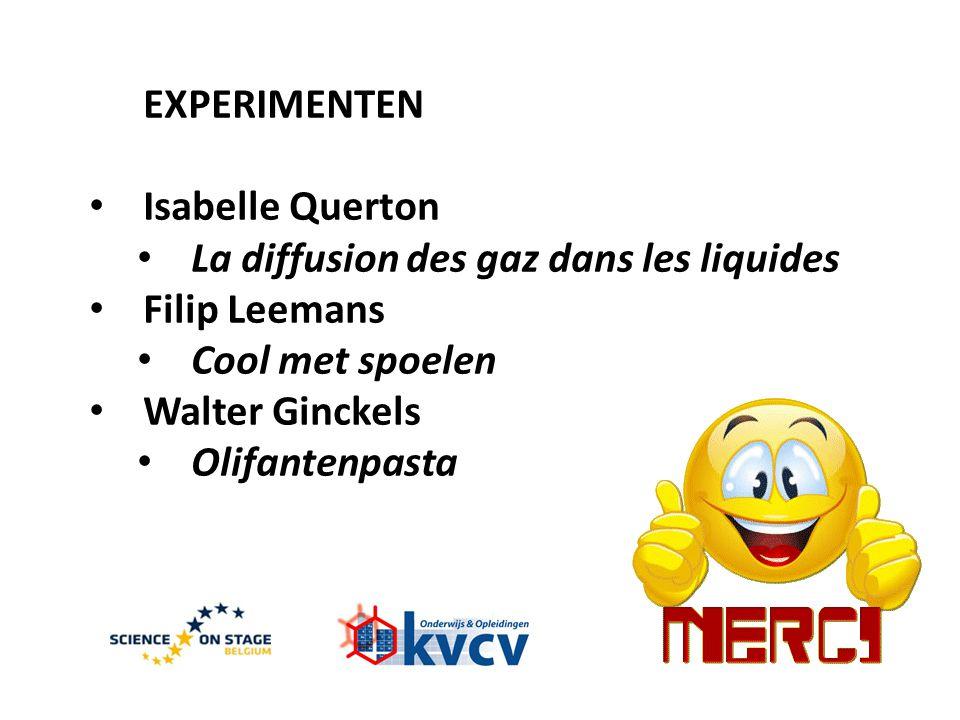 EXPERIMENTEN • Isabelle Querton • La diffusion des gaz dans les liquides • Filip Leemans • Cool met spoelen • Walter Ginckels • Olifantenpasta