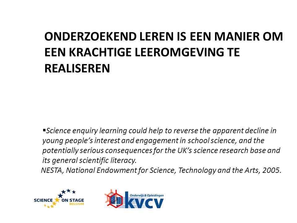 ONDERZOEKEND LEREN IS EEN MANIER OM EEN KRACHTIGE LEEROMGEVING TE REALISEREN  Science enquiry learning could help to reverse the apparent decline in