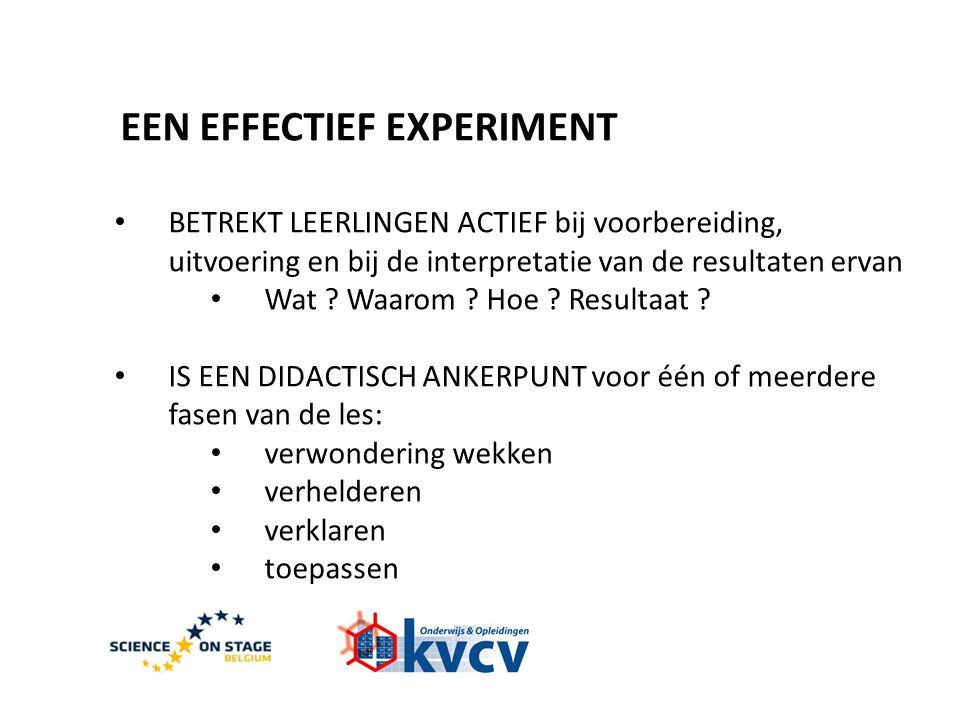 EEN EFFECTIEF EXPERIMENT • BETREKT LEERLINGEN ACTIEF bij voorbereiding, uitvoering en bij de interpretatie van de resultaten ervan • Wat .