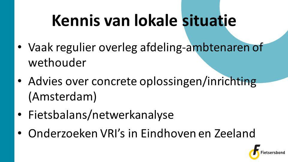 Kennis van lokale situatie • Vaak regulier overleg afdeling-ambtenaren of wethouder • Advies over concrete oplossingen/inrichting (Amsterdam) • Fietsbalans/netwerkanalyse • Onderzoeken VRI's in Eindhoven en Zeeland