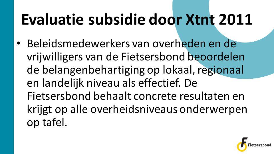 Evaluatie subsidie door Xtnt 2011 • Beleidsmedewerkers van overheden en de vrijwilligers van de Fietsersbond beoordelen de belangenbehartiging op lokaal, regionaal en landelijk niveau als effectief.