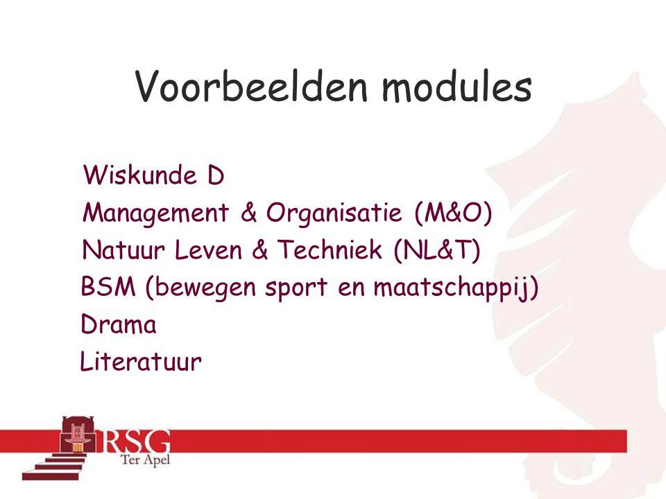 Voorbeelden modules Wiskunde D Management & Organisatie (M&O) Natuur Leven & Techniek (NL&T) BSM (bewegen sport en maatschappij) Drama Literatuur