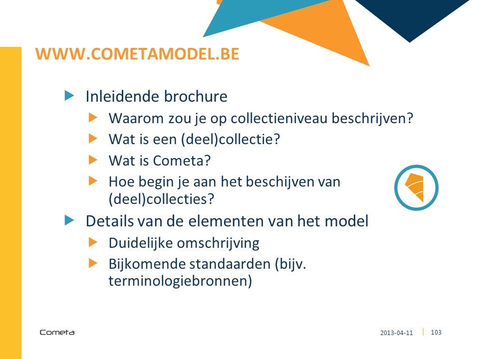 2013-04-11 103 | WWW.COMETAMODEL.BE  Inleidende brochure  Waarom zou je op collectieniveau beschrijven?  Wat is een (deel)collectie?  Wat is Comet
