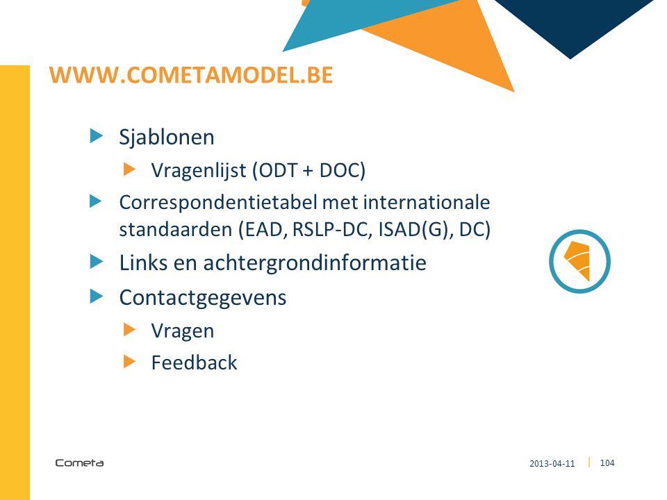 2013-04-11 104 | WWW.COMETAMODEL.BE  Sjablonen  Vragenlijst (ODT + DOC)  Correspondentietabel met internationale standaarden (EAD, RSLP-DC, ISAD(G)