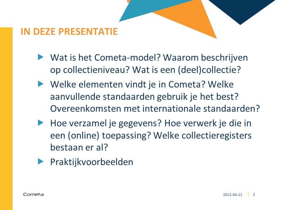 2013-04-11 2 | IN DEZE PRESENTATIE  Wat is het Cometa-model? Waarom beschrijven op collectieniveau? Wat is een (deel)collectie?  Welke elementen vin