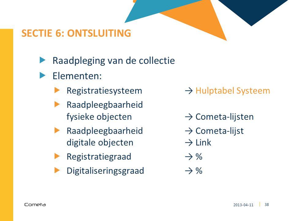 2013-04-11 38 | SECTIE 6: ONTSLUITING  Raadpleging van de collectie  Elementen:  Registratiesysteem → Hulptabel Systeem  Raadpleegbaarheid fysieke