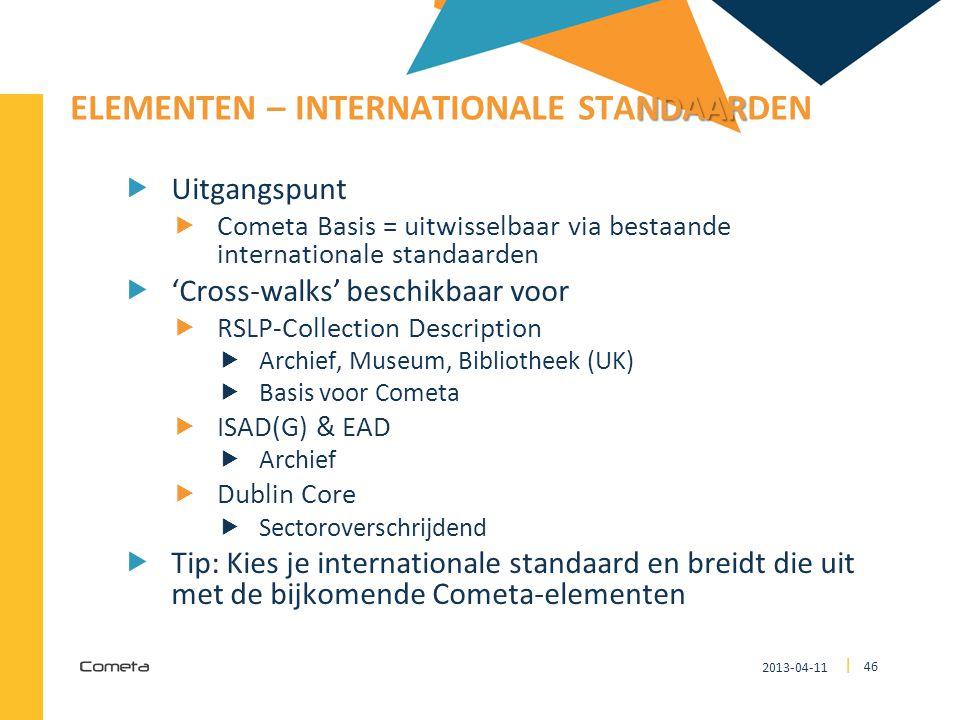 2013-04-11 46 | NDAAR ELEMENTEN – INTERNATIONALE STANDAARDEN  Uitgangspunt  Cometa Basis = uitwisselbaar via bestaande internationale standaarden 