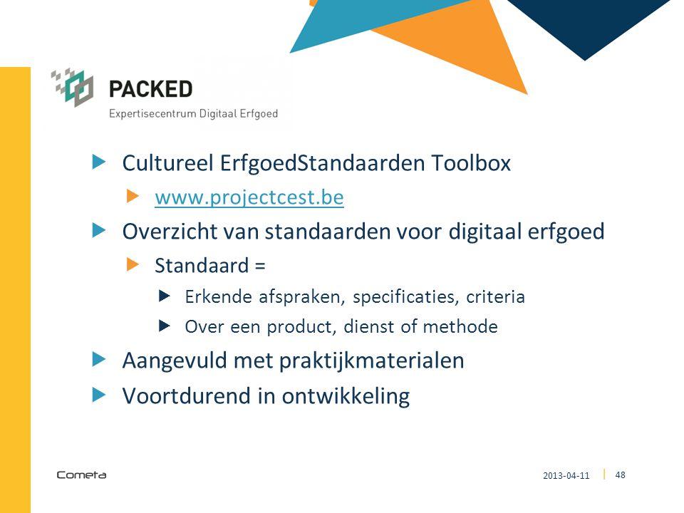 2013-04-11 48 | CEST  Cultureel ErfgoedStandaarden Toolbox  www.projectcest.be www.projectcest.be  Overzicht van standaarden voor digitaal erfgoed