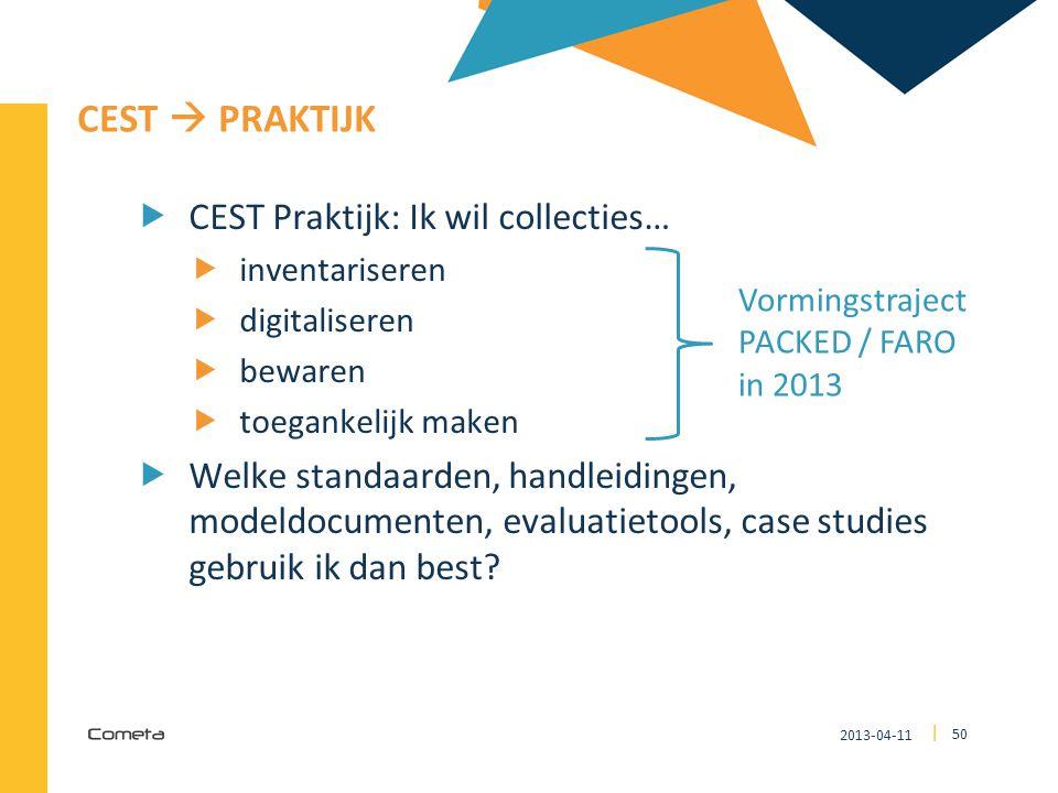 2013-04-11 50 | CEST  PRAKTIJK  CEST Praktijk: Ik wil collecties…  inventariseren  digitaliseren  bewaren  toegankelijk maken  Welke standaarde