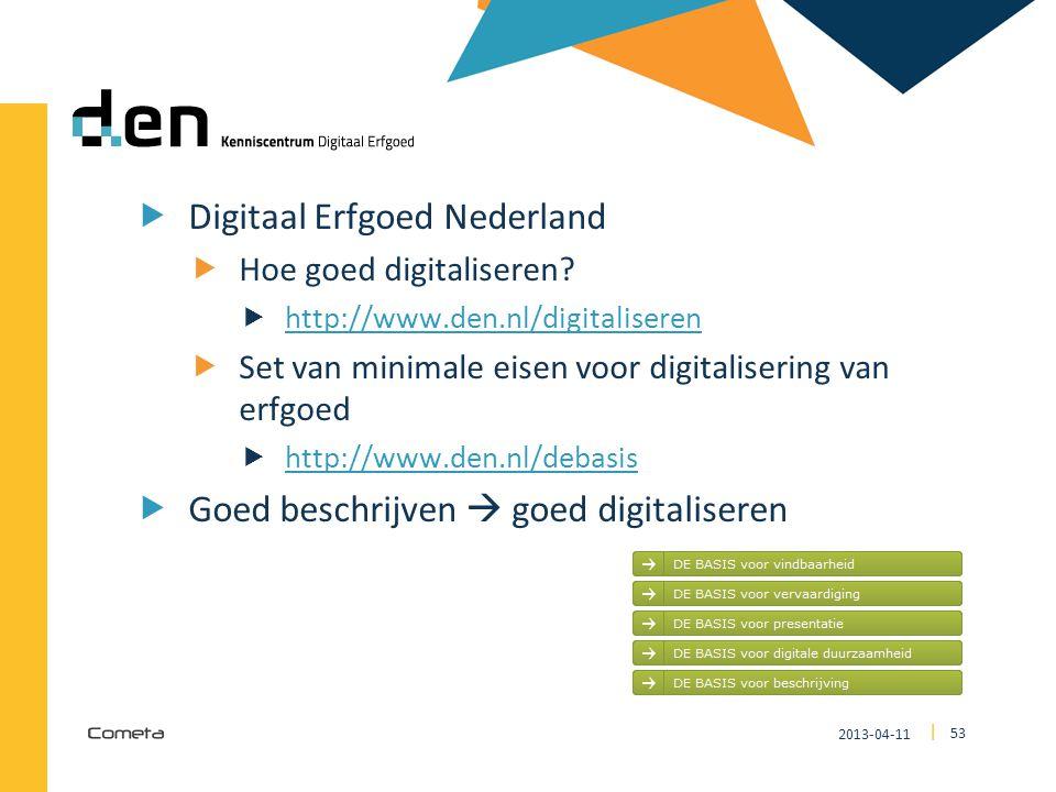 2013-04-11 53 | DEN  Digitaal Erfgoed Nederland  Hoe goed digitaliseren?  http://www.den.nl/digitaliseren http://www.den.nl/digitaliseren  Set van