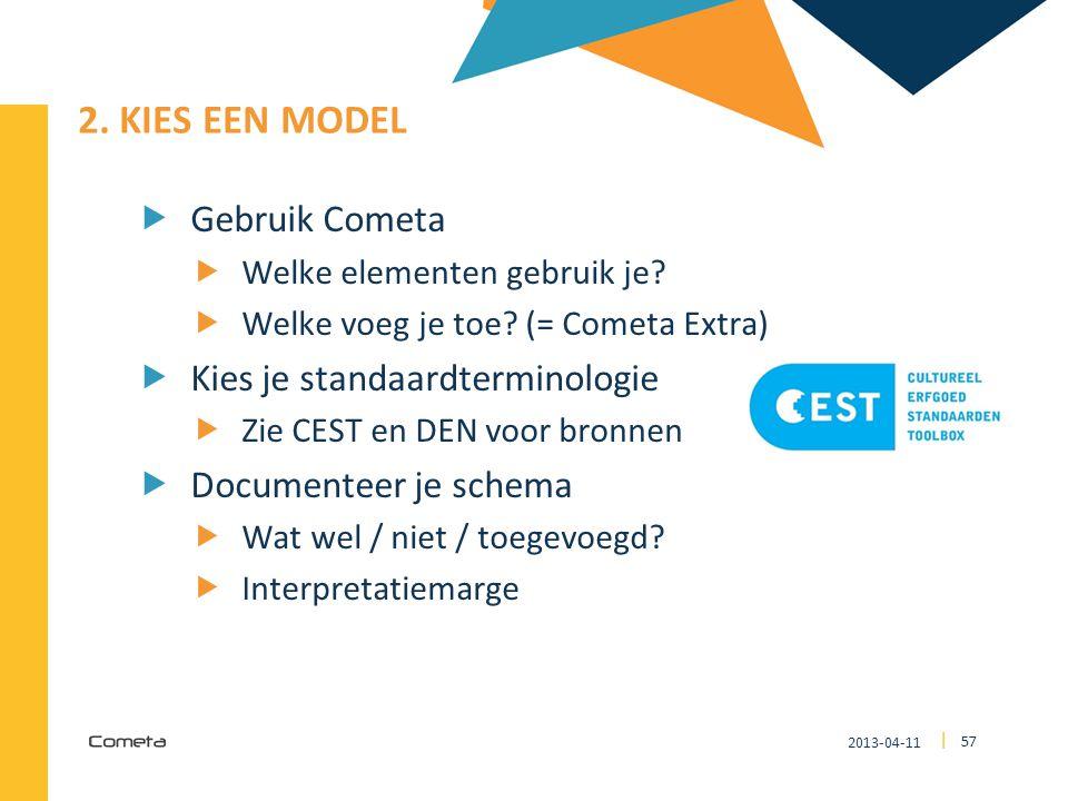 2013-04-11 57 | 2. KIES EEN MODEL  Gebruik Cometa  Welke elementen gebruik je?  Welke voeg je toe? (= Cometa Extra)  Kies je standaardterminologie