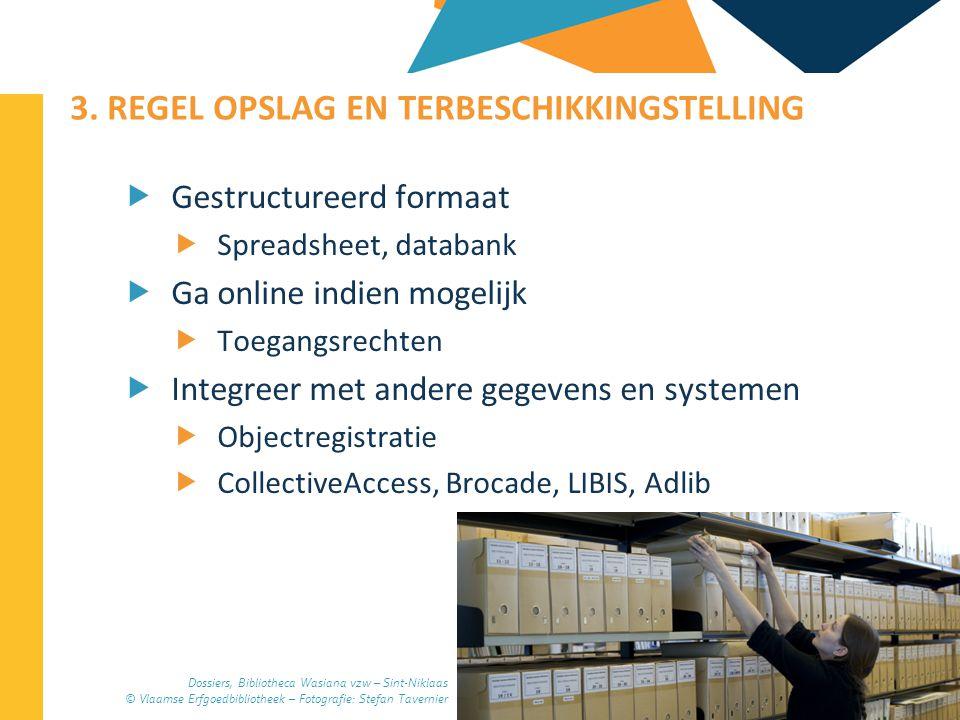 2013-04-11 59 | 3. REGEL OPSLAG EN TERBESCHIKKINGSTELLING  Gestructureerd formaat  Spreadsheet, databank  Ga online indien mogelijk  Toegangsrecht