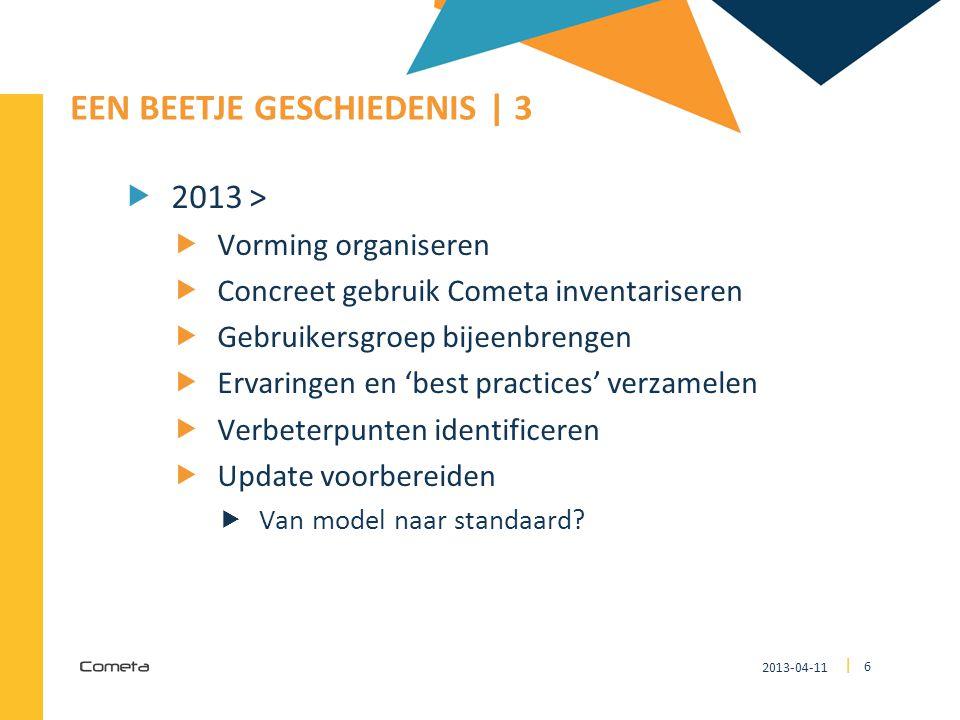 2013-04-11 6 | EEN BEETJE GESCHIEDENIS | 3  2013 >  Vorming organiseren  Concreet gebruik Cometa inventariseren  Gebruikersgroep bijeenbrengen  E