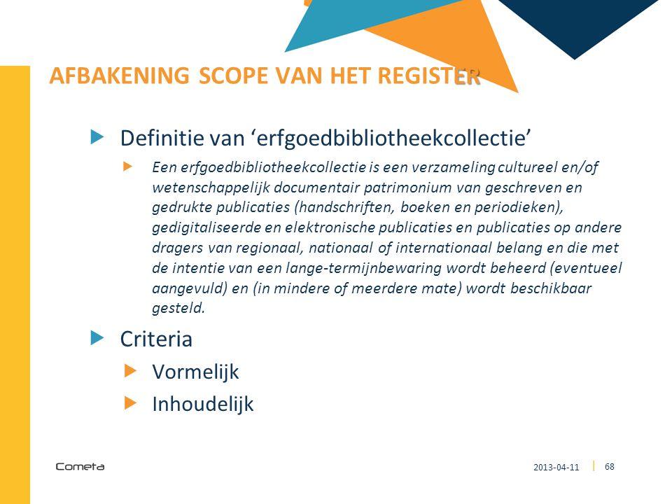 2013-04-11 68 | ER AFBAKENING SCOPE VAN HET REGISTER  Definitie van 'erfgoedbibliotheekcollectie'  Een erfgoedbibliotheekcollectie is een verzamelin