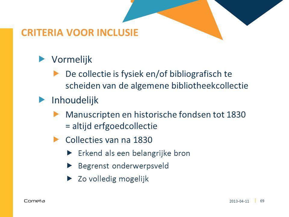 2013-04-11 69 | CRITERIA VOOR INCLUSIE  Vormelijk  De collectie is fysiek en/of bibliografisch te scheiden van de algemene bibliotheekcollectie  In