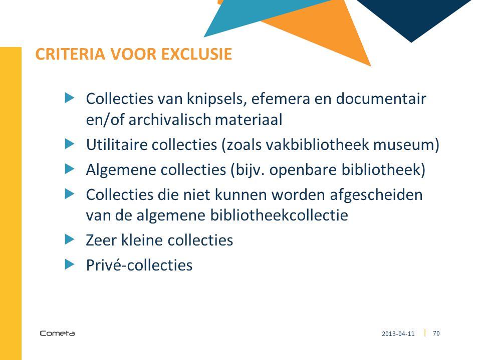 2013-04-11 70 | CRITERIA VOOR EXCLUSIE  Collecties van knipsels, efemera en documentair en/of archivalisch materiaal  Utilitaire collecties (zoals v