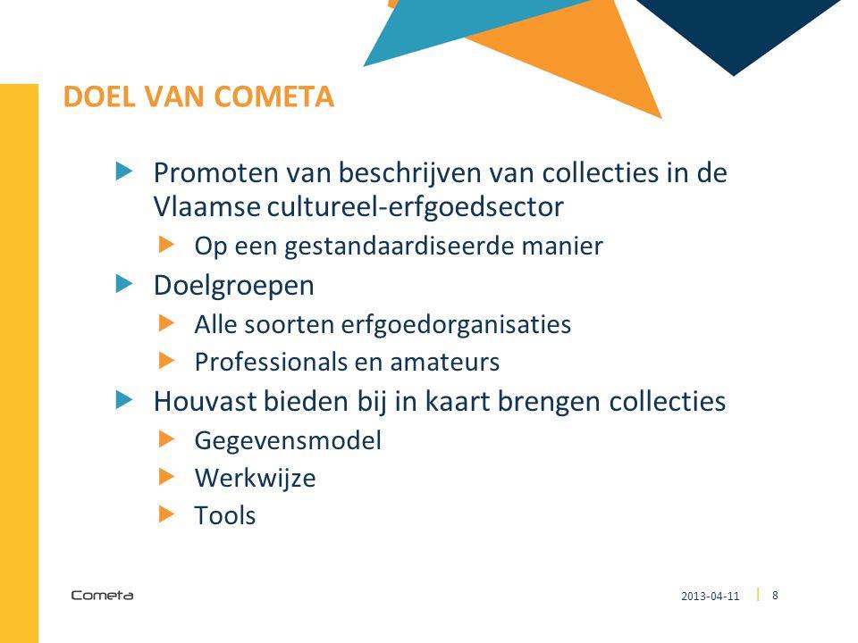 2013-04-11 8 | DOEL VAN COMETA  Promoten van beschrijven van collecties in de Vlaamse cultureel-erfgoedsector  Op een gestandaardiseerde manier  Do