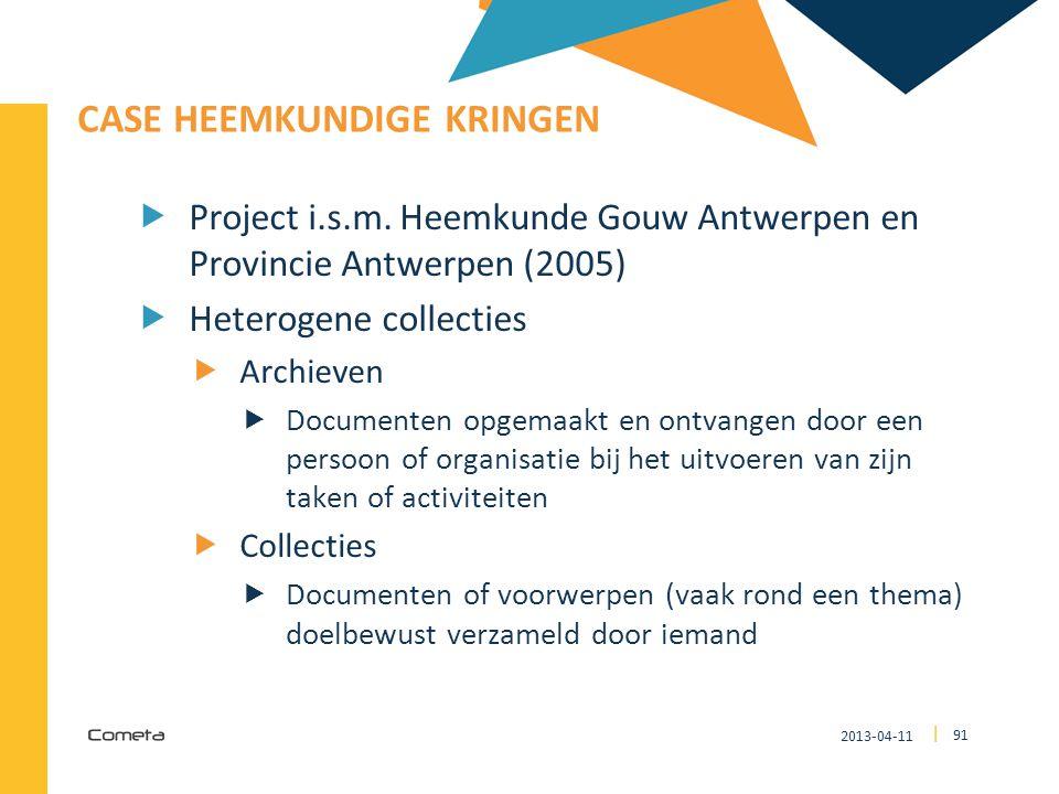 2013-04-11 91 | CASE HEEMKUNDIGE KRINGEN  Project i.s.m. Heemkunde Gouw Antwerpen en Provincie Antwerpen (2005)  Heterogene collecties  Archieven 