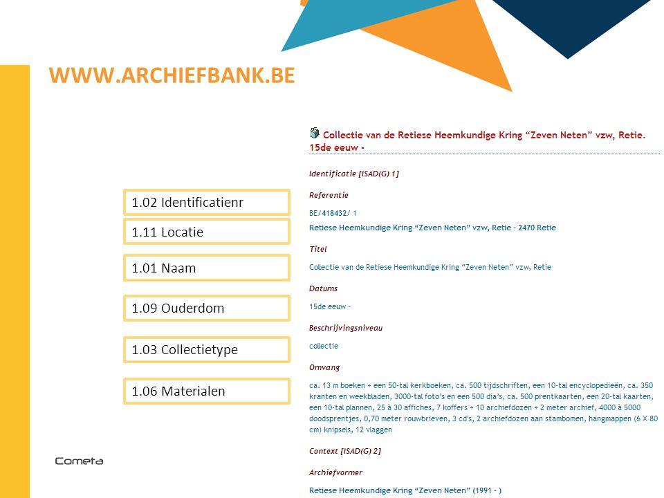 2013-04-11 94 | WWW.ARCHIEFBANK.BE 1.01 Naam 1.02 Identificatienr 1.09 Ouderdom 1.03 Collectietype 1.06 Materialen 1.11 Locatie