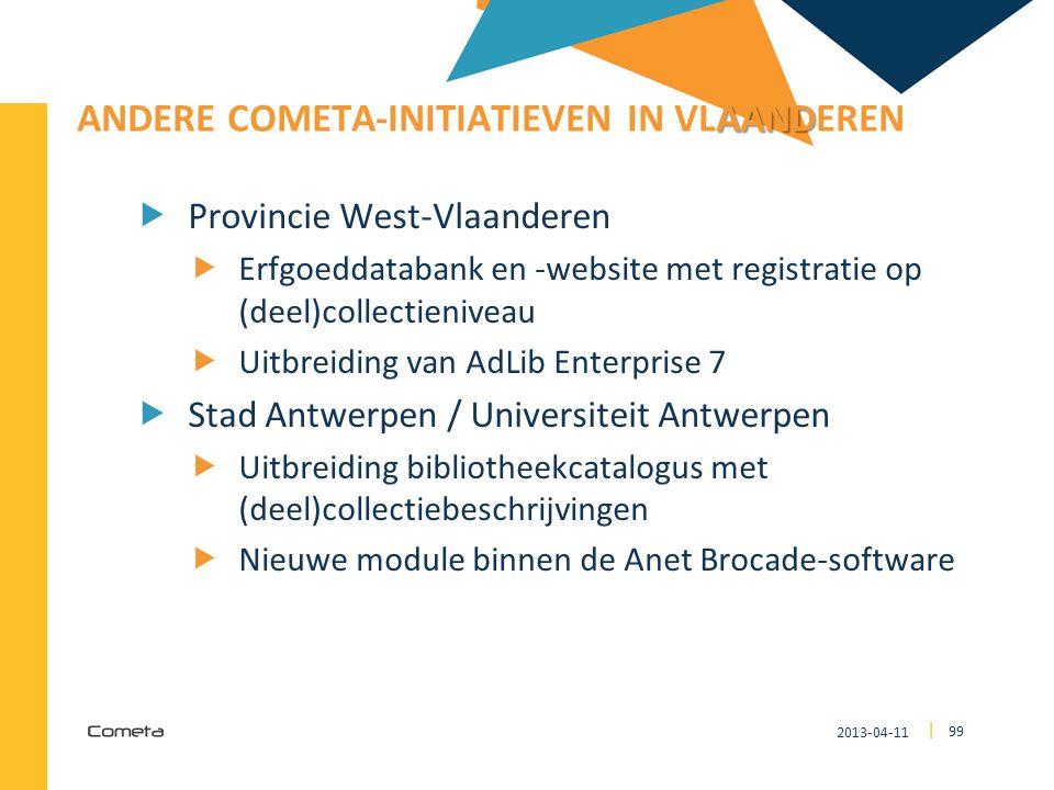 2013-04-11 99 | AAND ANDERE COMETA-INITIATIEVEN IN VLAANDEREN  Provincie West-Vlaanderen  Erfgoeddatabank en -website met registratie op (deel)colle