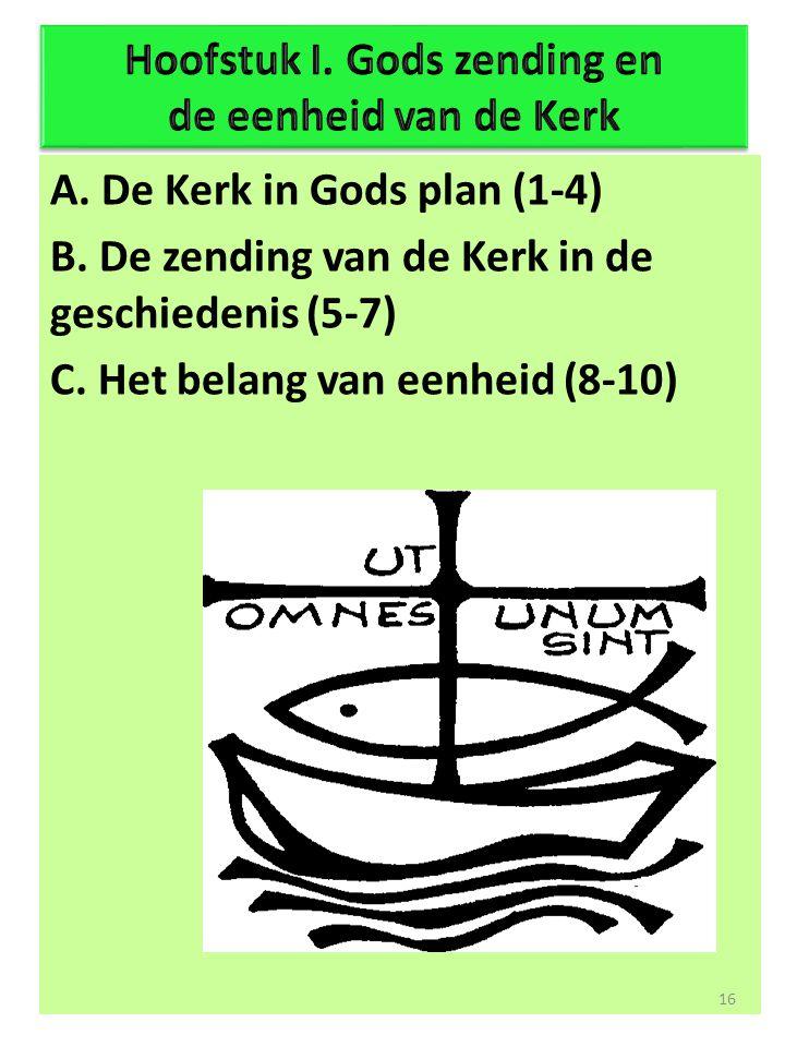 A.De Kerk in Gods plan (1-4) B. De zending van de Kerk in de geschiedenis (5-7) C.