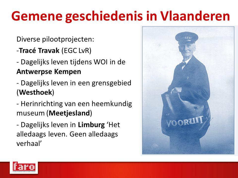 Gemene geschiedenis in Vlaanderen Diverse pilootprojecten: -Tracé Travak (EGC LvR) - Dagelijks leven tijdens WOI in de Antwerpse Kempen - Dagelijks le