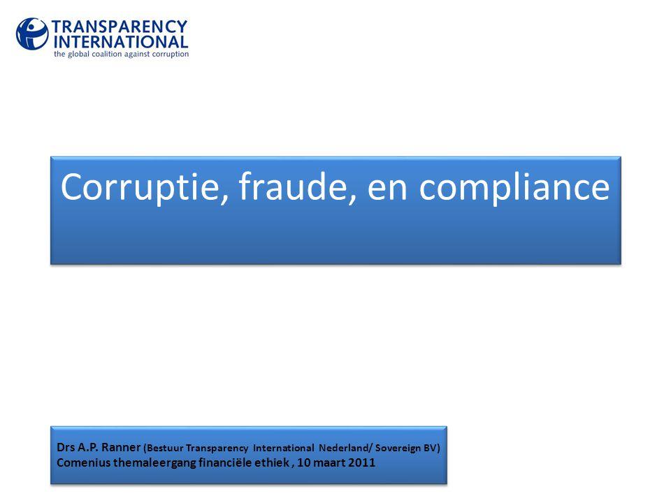 Corruptie, fraude, en compliance Drs A.P. Ranner (Bestuur Transparency International Nederland/ Sovereign BV) Comenius themaleergang financiële ethiek
