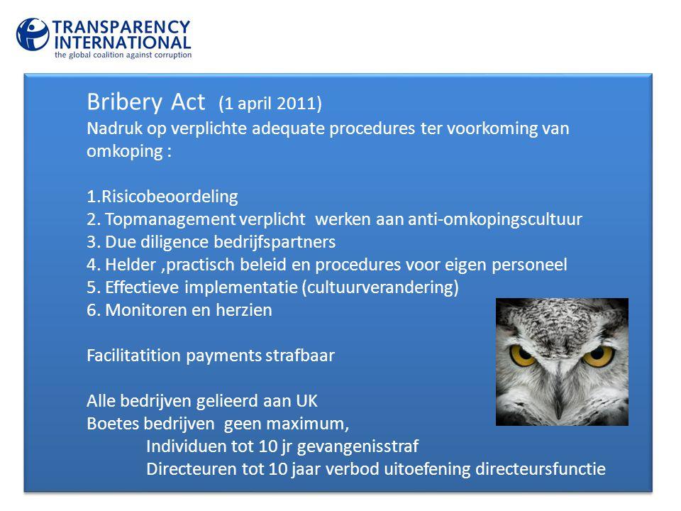 Bribery Act (1 april 2011) Nadruk op verplichte adequate procedures ter voorkoming van omkoping : 1.Risicobeoordeling 2. Topmanagement verplicht werke